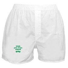 Irish you were naked Boxer Shorts