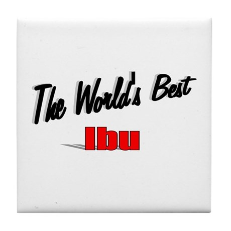 """The World's Best Ibu"" Tile Coaster"