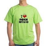 I love porn music Green T-Shirt