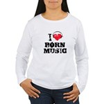 I love porn music Women's Long Sleeve T-Shirt