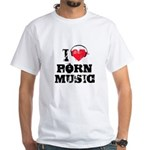 I love porn music White T-Shirt