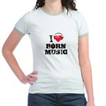 I love porn music Jr. Ringer T-Shirt