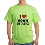I love porn music Green T-Shirt