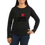I love porn music Women's Long Sleeve Dark T-Shirt