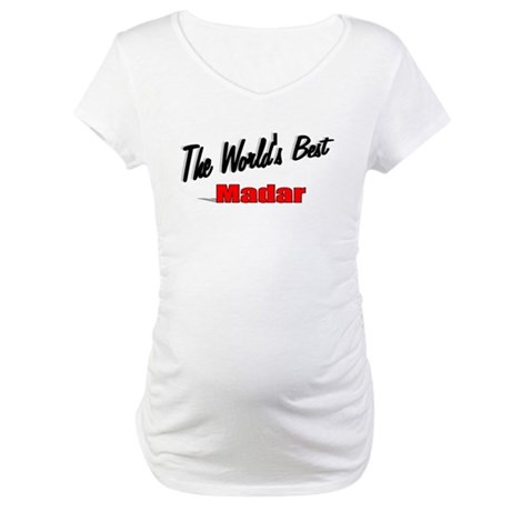 """The World's Best Madar"" Maternity T-Shirt"