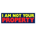 I am not your Property bumper sticker