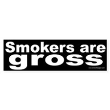 Bumper Sticker: Smokers are gross