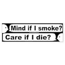 Bumper Sticker: Mind if I smoke? Care if I die?