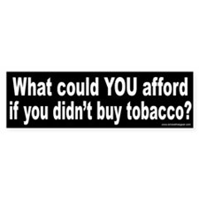 Bumper Sticker: What could YOU afford if you didn'