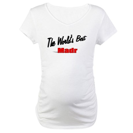 """The World's Best Madr"" Maternity T-Shirt"