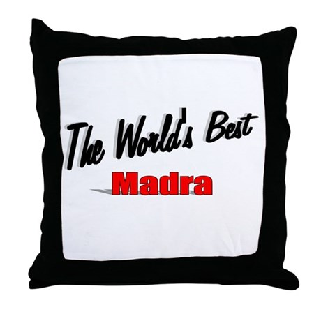 """The World's Best Madra"" Throw Pillow"