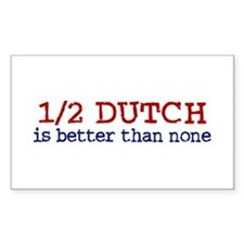 Half Dutch Is Better Than None Sticker (Rectangula