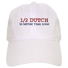 Half Dutch Is Better Than None Baseball Cap