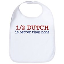 Half Dutch Is Better Than None Bib