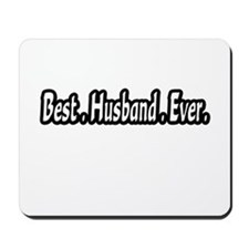 """Best.Husband.Ever."" Mousepad"
