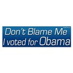 Don't Blame Me I Voted For Obama sticker