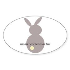 mean people wear fur Oval Decal