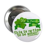"This is no time to be SOBER! 2.25"" Button"