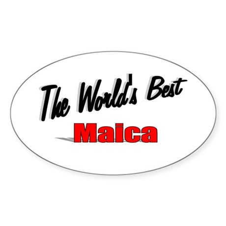 """ The World's Best Maica"" Oval Sticker"