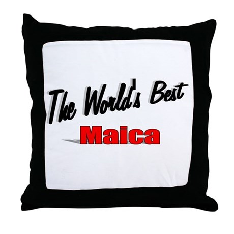 """ The World's Best Maica"" Throw Pillow"