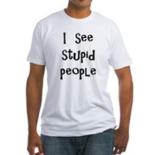 i see stupid people Shirt