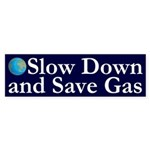 Slow Down and Save Gas bumpersticker