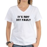 It's Not My Fault Design Shirt