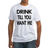 Drink Till You Want Me Shirt
