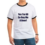 60 So Buy Me A Beer! Tee-Shirt