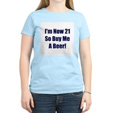 Now 21 So Buy Me A Beer T-Shirt