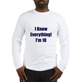 I Know Everything I'm 18 Long Sleeve T-Shirt