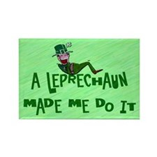 A Leprechaun Made Me Do It Rectangle Magnet