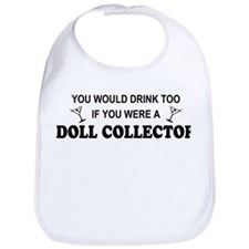 Doll Collector You'd Drnk Too Bib