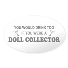 Doll Collector You'd Drnk Too Oval Decal