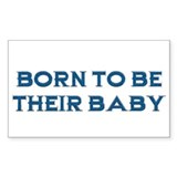 Born To Be Their Baby Rectangle Decal