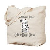Dalmatians Rule Other Dogs Drool Tote Bag