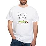 SHUT UP AND FISH White T-Shirt