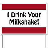 I Drink Your Milkshake! Yard Sign