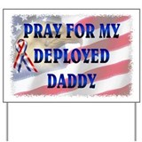 Pray for my Deployed Daddy Yard Sign