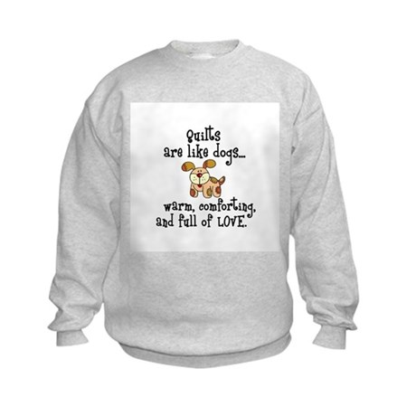 Dogs Are Like Quilts Kids Sweatshirt
