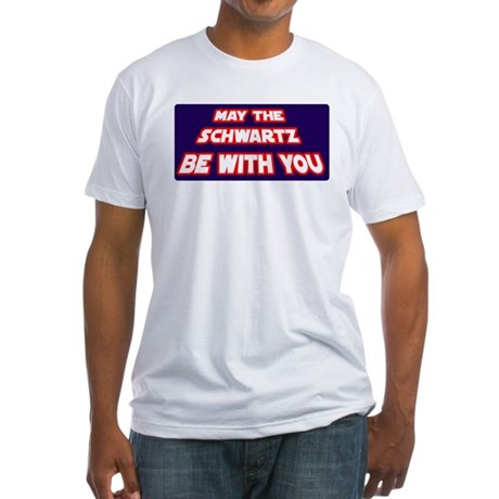 May The Schwartz Be With You Fitted T-Shirt