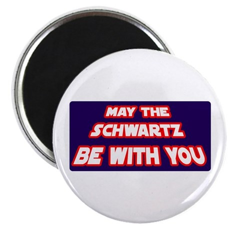 May The Schwartz Be With You Magnet