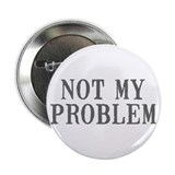 "Not My Problem 2.25"" Button (100 pack)"