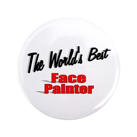 """The World's Best Face Painter"" 3.5"" Button"