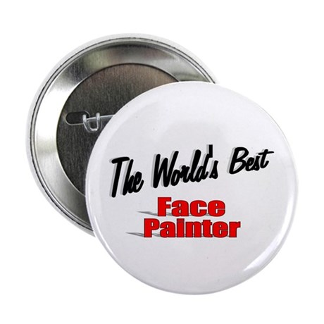 """The World's Best Face Painter"" 2.25"" Button (10 p"