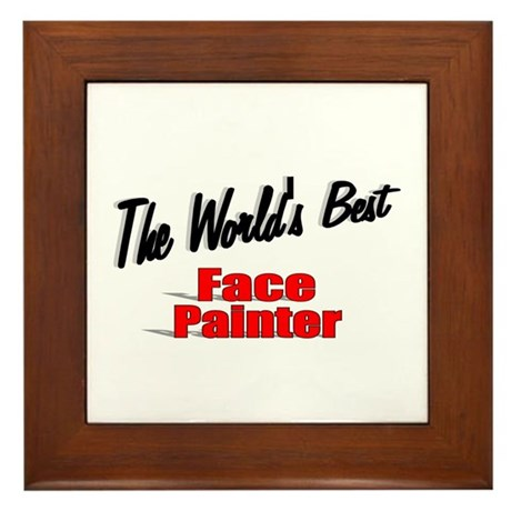 """The World's Best Face Painter"" Framed Tile"