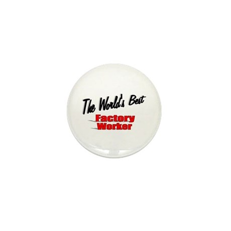 """The World's Best Factory Worker"" Mini Button (10"