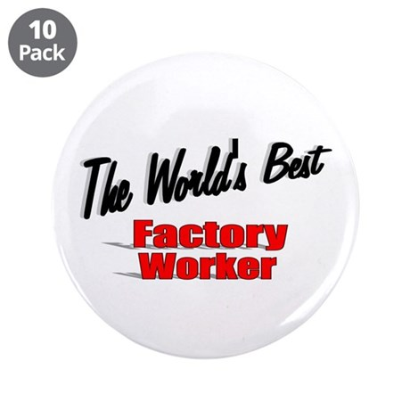 """The World's Best Factory Worker"" 3.5"" Button (10"