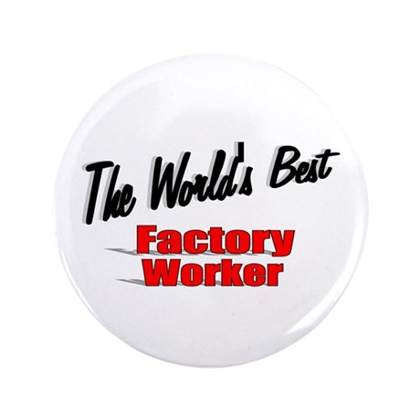 """The World's Best Factory Worker"" 3.5"" Button (100"