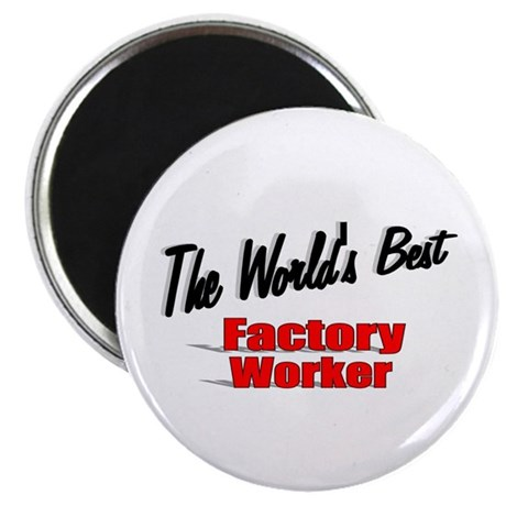 """The World's Best Factory Worker"" 2.25"" Magnet (10"